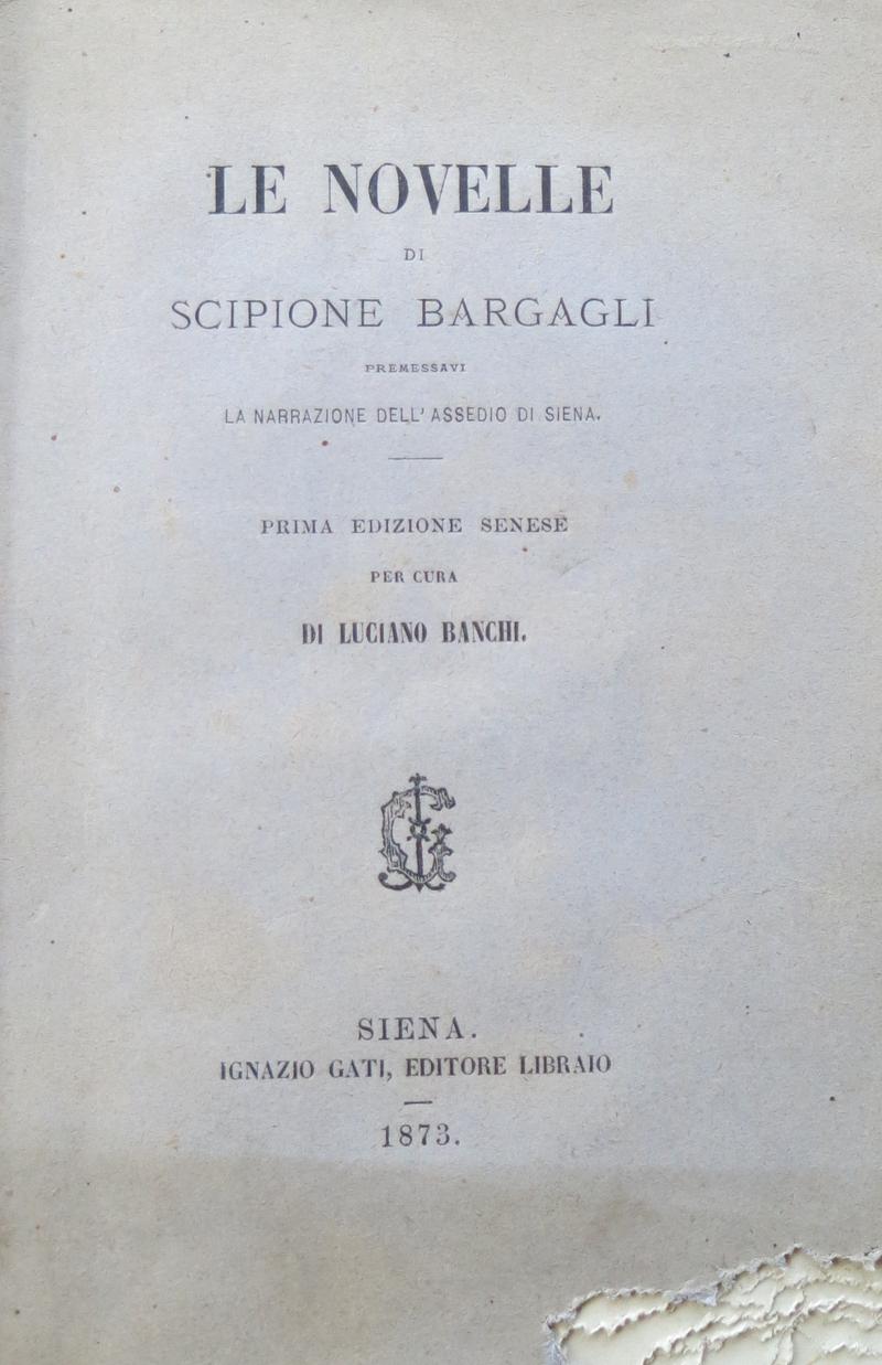 Le novelle di Scipione Bargagli. Premessavi la narrazione dell'assedio di Siena.